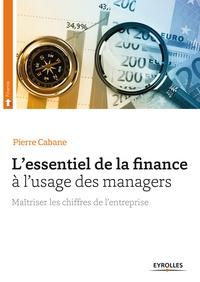 Pierre Cabane - L'essentiel de la finance à l'usage des managers - Maîtriser les chiffres de l'entreprise.