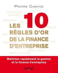 Pierre Cabane - Les dix règles d'or de la finance d'entreprise.