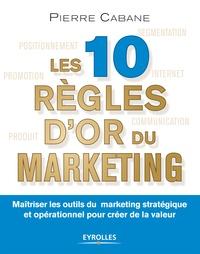 Pierre Cabane - Les dix règles d'or du marketing.