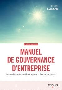 Pierre Cabane - Manuel de gouvernance d'entreprise - Les meilleures pratiques pour créer de la valeur.