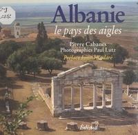 Pierre Cabanes et Ismail Kadaré - Albanie, le pays des aigles.