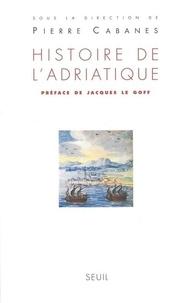 Pierre Cabanes - Histoire de l'Adriatique.