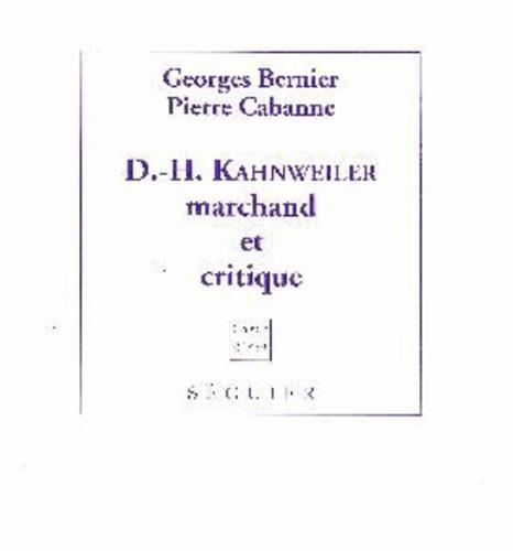 Pierre Cabanne et Georges Bernier - D-H Kahnweiller marchand et critique.
