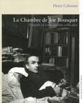 Pierre Cabanne - La Chambre de Joë Bousquet - Enquêtes et écrits sur une collection.