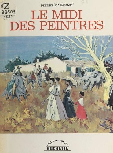 Pierre Cabanne et  Collectif - Le Midi des peintres.