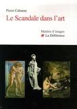 Pierre Cabanne - Le Scandale dans l'art.