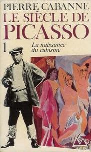 Pierre Cabanne - Le Siècle de Picasso Tome 1 : La Naissance du cubisme.