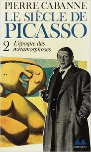Pierre Cabanne - Le Siècle de Picasso Tome 2 : L'Epoque des métamorphoses - 1912-1937.