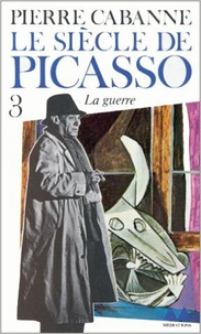 Pierre Cabanne - Le Siècle de Picasso Tome 3 : Guernica, la guerre - 1937-1955.