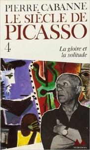 Pierre Cabanne - Le Siècle de Picasso Tome 4 : la Gloire, la solitude.