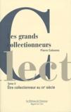 Pierre Cabanne - Les grands collectionneurs - Tome 2, Etre collectionneur au XXe siècle.
