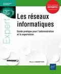 Pierre Cabantous - Les réseaux informatiques - Guide pratique pour l'administration et la supervision.