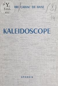 Pierre Cabiac de Bane - Kaléidoscope.