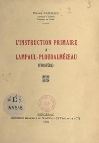 Pierre Cadalen - L'instruction primaire à Lampaul-Ploudalmézeau (Finistère).