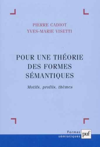 Pour une théorie des formes sémantiques. Motifs, profils, thèmes
