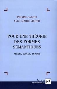 Pierre Cadiot et Yves-Marie Visetti - Pour une théorie des formes sémantiques - Motifs, profils, thèmes.