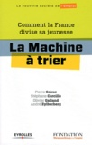 Pierre Cahuc et Stéphane Carcillo - La Machine à trier - Comment la France divise sa jeunesse.