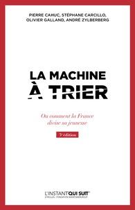 Pierre Cahuc et Stéphane Carcillo - La machine à trier - Ou comment la France divise sa jeunesse.