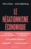Pierre Cahuc et André Zylberberg - Le Négationnisme économique et comment s'en débarrasser.