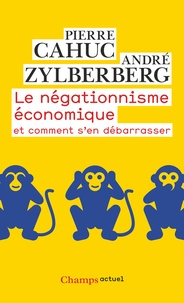 Pierre Cahuc et André Zylberberg - Le négationnisme économique - Et comment s'en débarrasser.