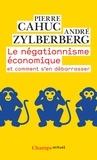 Pierre Cahuc et André Zylberberg - Le négationnisme économique. Et comment s'en débarrasser.