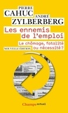 Pierre Cahuc et André Zylberberg - Les Ennemis de l'emploi - Le chômage, fatalité ou nécessité ?.