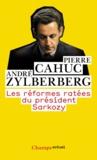 Pierre Cahuc - Les Réformes ratees du president Sarkozy.