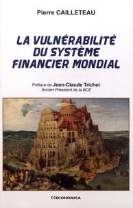 La vulnérabilité du système financier mondial - Pierre Cailleteau |