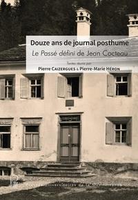 Pierre Caizergues et Pierre-Marie Héron - Douze ans de journal posthume - Le Passé défini de Jean Cocteau.