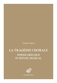 Pierre Calame - Tragédie chorale : poésie grecque et rituel musical.