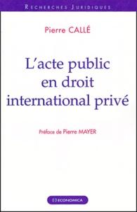 Pierre Callé - L'acte public en droit international privé.