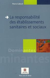 Pierre Calloch - La responsabilité des établissements sanitaires et sociaux.