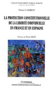 Pierre Cambot - La protection constitutionnelle de la liberté individuelle en France et en Espagne.