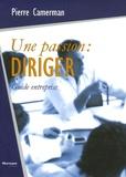 Pierre Camerman - Une passion : diriger - Réflexions sur le leadership, sa pratique au quotidien.