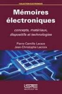 Pierre-Camille Lacaze et Jean-Christophe Lacroix - Mémoires électroniques : concepts, matériaux, dispositifs et technologies.