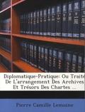 Pierre Camille Lemoine - Diplomatique-Pratique - Ou Traité de l'arrangement des archives et trésors des Chartes.