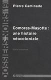 Pierre Caminade - Comores-Mayotte : une histoire néocoloniale.