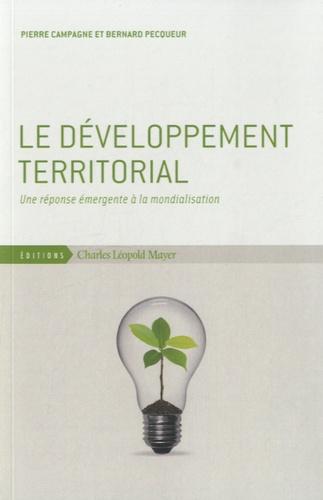Pierre Campagne et Bernard Pecqueur - Le développement territorial - Une réponse émergente à la mondialisation.