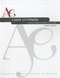 Pierre Campion - L'agir litteraire - Le beau risque d'écrire et de lire.