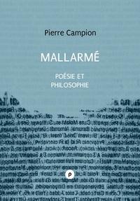 Pierre Campion - Mallarmé, poésie et philosophie - Je révère l'opinion de Poe, nul vestige d'une philosophie, l'éthique ou la métaphysique ne transparaîtra: j'ajoute qu'il la faut incluse et latente..