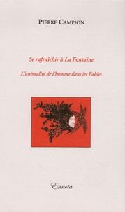 Pierre Campion - Se rafraîchir à La Fontaine - L'animalité de l'homme dans les Fables.