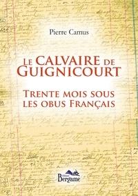 Pierre Camus - Le calvaire de Guignicourt - Trente mois sous les obus français.