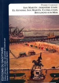 """Pierre Camusat - Le général San Martin, dernière étape : Boulogne-sur-Mer - """"El Libertador"""" Argentina-Chile-Peru."""