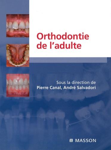Pierre Canal et André Salvadori - Orthodontie de l'adulte - Rôle de l'orthodontie dans la réhabilitation générale de l'adulte.