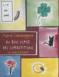 Pierre Canavaggio - Du bon usage des superstitions.