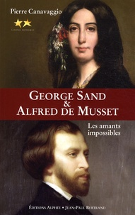 Pierre Canavaggio - George Sand et Alfred de Musset - Les amants impossibles.
