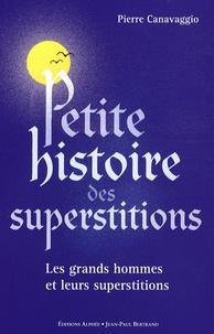 Pierre Canavaggio - Petite histoire des superstitions - Suivie de Les superstitions de l'Histoire.