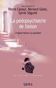 Pierre Canouï et Bernard Golse - La pédopsychiatrie de liaison - L'hôpital Necker au quotidien.