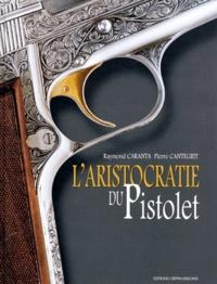 Pierre Cantegrit et Raymond Caranta - L'aristocratie du pistolet.
