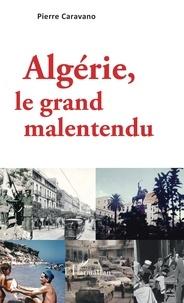 Pierre Caravano - Algérie, le grand malentendu.
